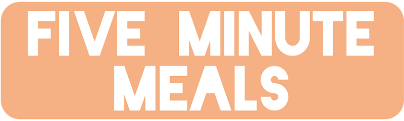 Five Minute Meals